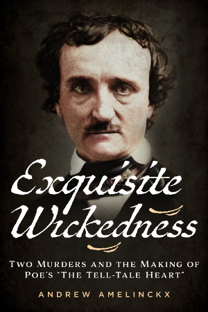 "Exquisite Wickedness: Two Murders and the Making of Poe's ""The Tell-Tale Heart"""