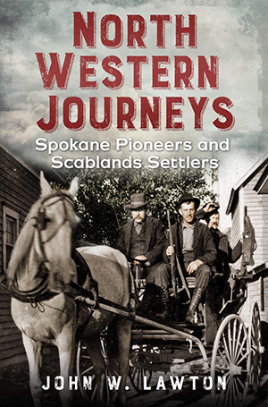 North Western Journeys: Spokane Pioneers and Scablands Settlers
