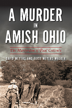 A Murder in Amish Ohio: The Martyrdom of Paul Coblentz