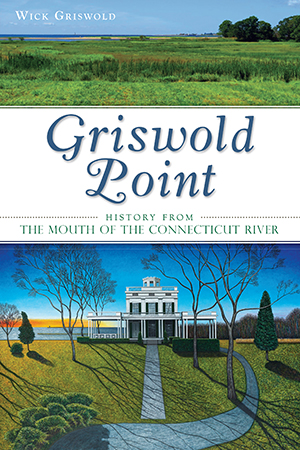 Griswold Point: History from the Mouth of the Connecticut River