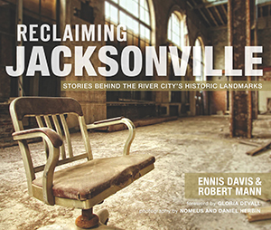 Reclaiming Jacksonville: Stories Behind the River City's Historic Landmarks