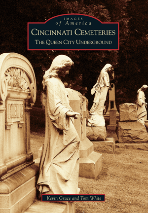 Cincinnati Cemeteries: The Queen City Underground