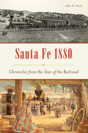Santa Fe 1880: Chronicles from the Year of the Railroad