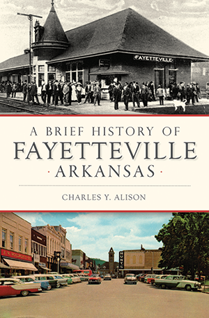 A Brief History of Fayetteville Arkansas