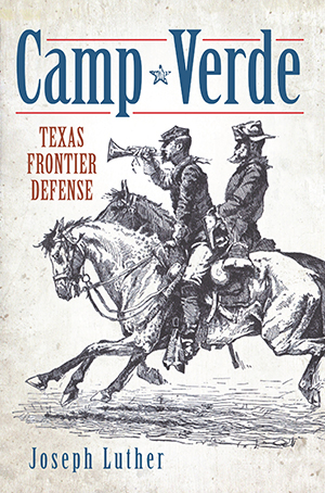Camp Verde: Texas Frontier Defense