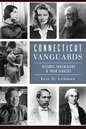 Connecticut Vanguards: Historic Trailblazers & Their Legacies
