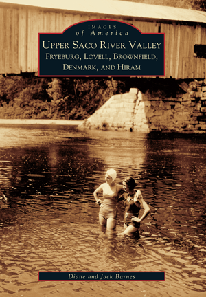 Upper Saco River Valley: Fryeburg, Lovell, Brownfield, Denmark and Hiram