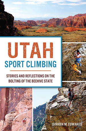Utah Sport Climbing: Stories and Reflections on the Bolting of the Beehive State