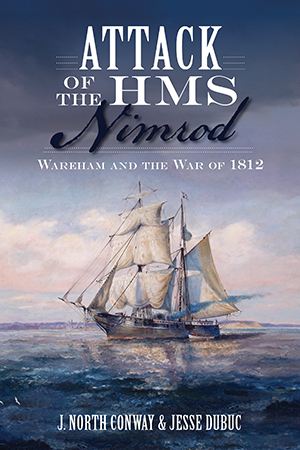Attack of the HMS Nimrod: Wareham and the War of 1812