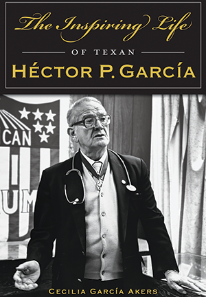 The Inspiring Life of Texan Héctor P. García