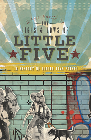 The Highs and Lows of Little Five: A History of Little Five Points