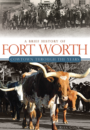 A Brief History of Fort Worth: Cowtown Through the Years