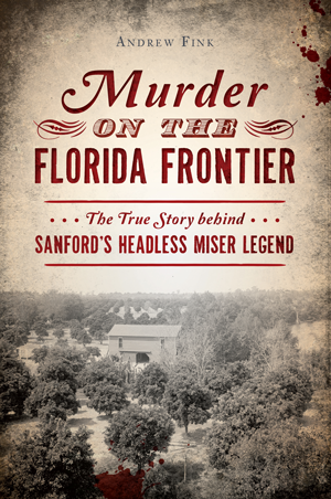 Murder on the Florida Frontier book cover and the tale of the fate of the head of Samuel McMillan