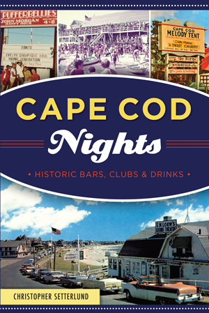 Cape Cod Nights: Historic Bars, Clubs & Drinks
