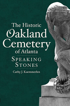 The Historic Oakland Cemetery of Atlanta: Speaking Stones