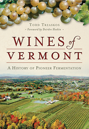 Wines of Vermont: A History of Pioneer Fermentation