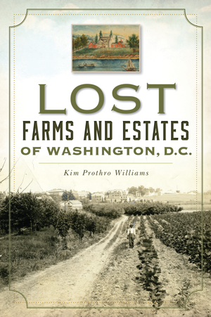 Lost Farms and Estates of Washington, D.C.