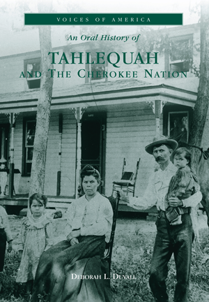 An Oral History of Tahlequah and The Cherokee Nation