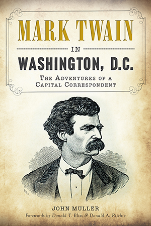 Mark Twain in Washington, D.C.: The Adventures of a Capital Correspondent
