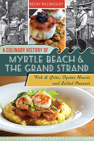 A Culinary History of Myrtle Beach & the Grand Strand: Fish & Grits, Oyster Roasts and Boiled Peanut