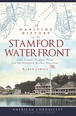 A Maritime History of the Stamford Waterfront: Cove Island, Shippan Point and the Stamford Harbor Sh