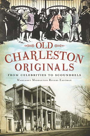 Old Charleston Originals: From Celebrities to Scoundrels