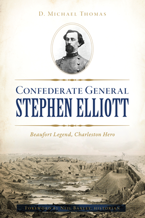 Confederate General Stephen Elliott: Beaufort Legend, Charleston Hero