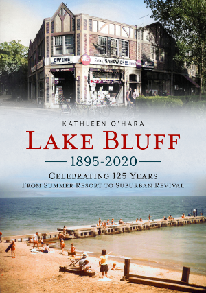 Lake Bluff 1895-2020: Celebrating 125 Years From Summer Resort to Suburban Revival