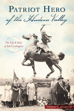Patriot Hero of the Hudson Valley: The Life & Ride of Sybil Ludington