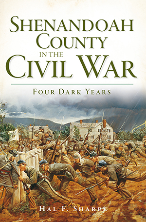 Shenandoah County in the Civil War: Four Dark Years