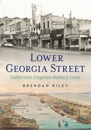 Lower Georgia Street–California's Forgotten Barbary Coast