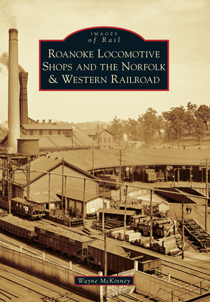 Roanoke Locomotive Shops and the Norfolk & Western Railroad