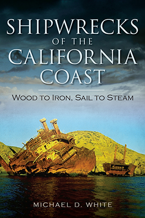 Shipwrecks of the California Coast: Wood to Iron, Sail to Steam