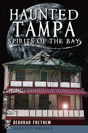 Haunted Tampa: Spirits of the Bay