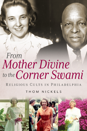 From Mother Divine to the Corner Swami: Religious Cults in Philadelphia