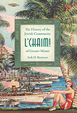 L'Chaim!: The History of the Jewish Community of Greater Miami