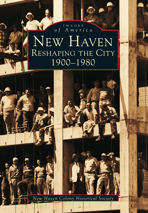 New Haven: Reshaping the City, 1900-1980