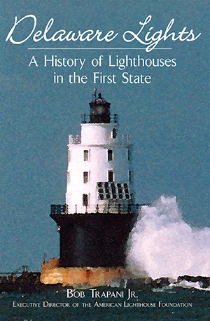 Delaware Lights: A History of Lighthouses in the First State