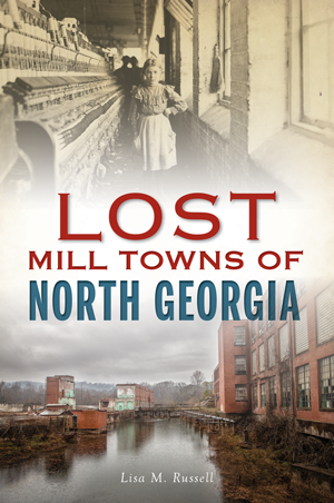 Lost Mill Towns of North Georgia