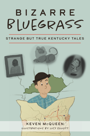 Bizarre Bluegrass: Strange but True Kentucky Tales