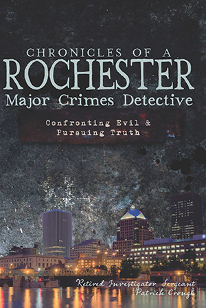 Chronicles of a Rochester Major Crimes Detective: Confronting Evil & Pursuing Truth