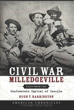 Civil War Milledgeville: Tales from the Confederate Capital of Georgia