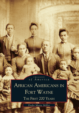 African Americans in Fort Wayne: The First 200 Years