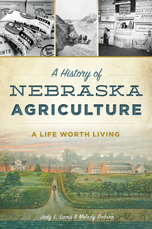 A History of Nebraska Agriculture: A Life Worth Living