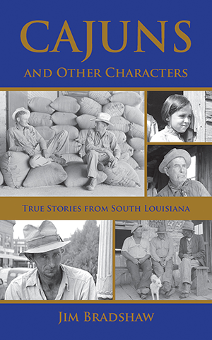 Cajuns and Other Characters: True Stories from South Louisiana