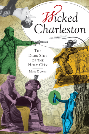 Wicked Charleston: The Dark Side of the Holy City