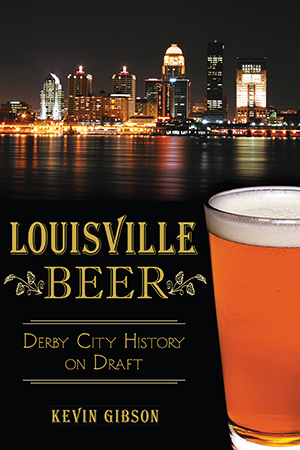 Louisville Beer: Derby City History on Draft