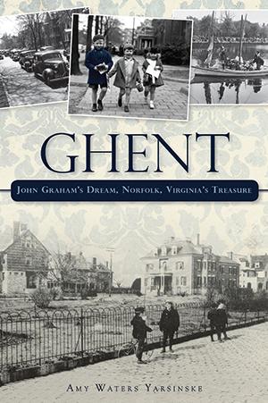 Ghent: John Graham's Dream, Norfolk, Virginia's Treasure