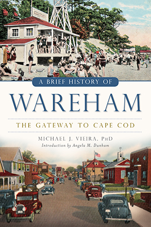 A Brief History of Wareham: The Gateway to Cape Cod