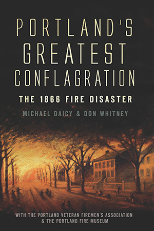 Portland's Greatest Conflagration: The 1866 Fire Disaster